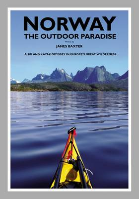 Norway the Outdoor Paradise: A Ski and Kayak Odyssey in Europe's Great Wilderness (Hardback)