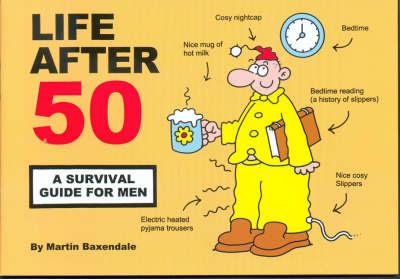 Life After 50: A Survival Guide for Men (Paperback)