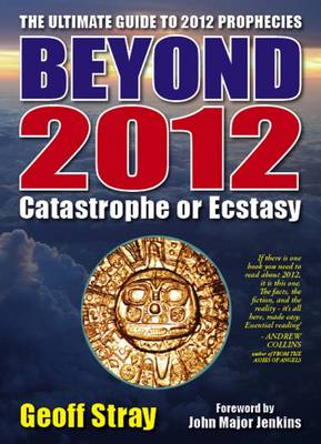 Beyond 2012: Catastrophe or Ecstasy - A Complete Guide to End-of-time Predictions (Paperback)