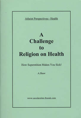 Health, a Challenge to Religion on Health: How Superstition Makes You Sick! - Atheist Perspectives S. (Paperback)