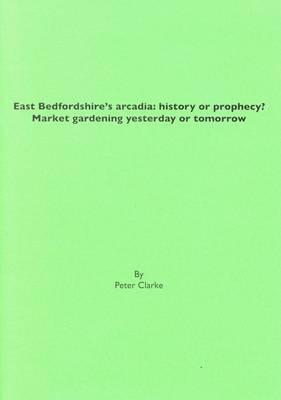 East Bedfordshire's Arcadia: History or Prophecy?: Market Gardening Yesterday or Tomorrow