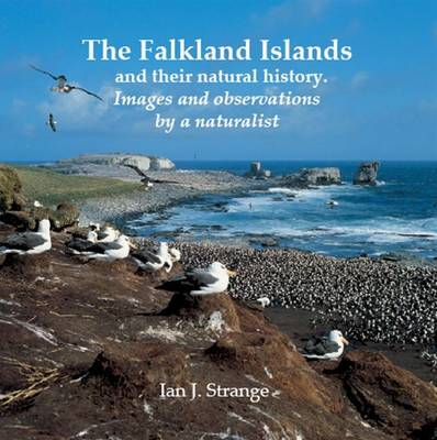 The Falkland Islands and Their Natural History: Images and Observations by a Naturalist (Hardback)