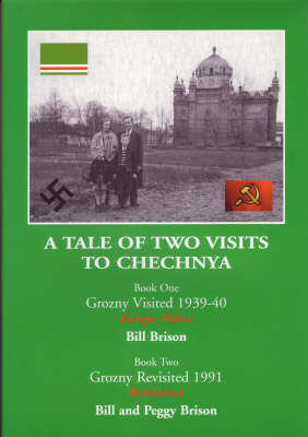 A Tale of Two Visits to Chechnya: Book One-Grozny Visited 1939-40 Europe Ablaze, Book Two-Grozny Revisited 1991 Revolution (Paperback)