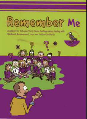 Remember Me: Guidance for Schools and Early Years Settings When Dealing with Childhood Bereavement, Loss and Critical Incidents (Spiral bound)