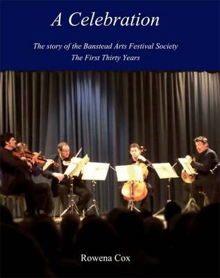 A Celebration: The Story of the Banstead Arts Festival Society (Paperback)