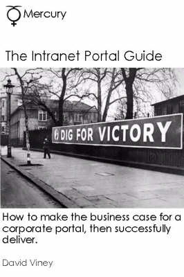 The Intranet Portal Guide: How to Make the Business Case for a Corporate Portal, Then Successfully Deliver - How to Make the Business Case S. (Spiral bound)
