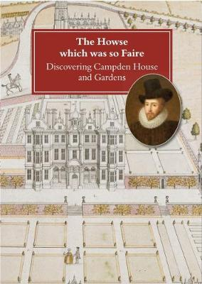 The Howse which was so Faire: Discovering Campden House and Gardens (Paperback)