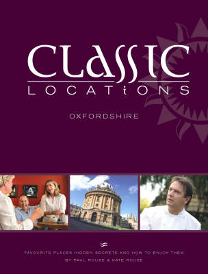 Classic Locations Oxfordshire: Favourite Places, Hidden Secrets and How to Enjoy Them - Classic Locations S. v. 1 (Paperback)