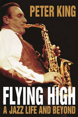 Flying High: A Jazz Life and Beyond (Hardback)