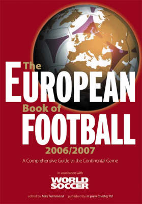 The European Book of Football 2006/2007 2006 / 2007: A Comprehensive Guide to the Continental Game (Paperback)