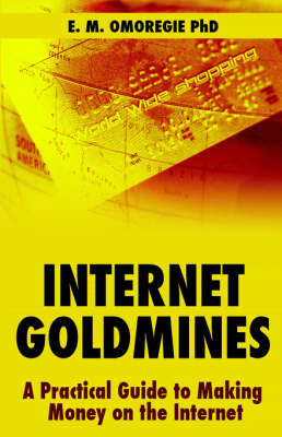 Internet Goldmines: A Practical Guide to Making Money on the Internet (Paperback)