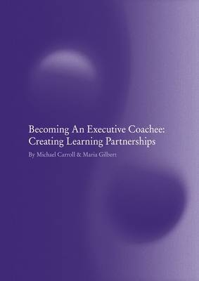 Becoming an Executive Coachee: Creating Learning Partnerships (Paperback)
