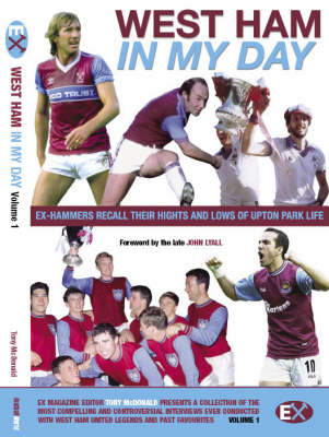 West Ham United - in My Day: Exclusive Interviews with Ex-players on What Playing for the Hammers Was Really Like (Paperback)