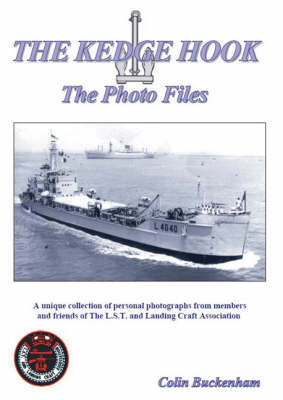 The Kedge Hook - The Photo Files: A Unique Collection of Personal Photographs from Members and Friends of the L.S.T. and Landing Craft Association (Paperback)