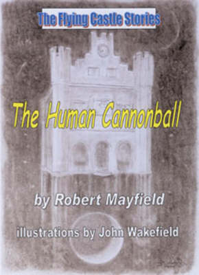 The Human Cannonball - Flying Castle Stories S. (Paperback)