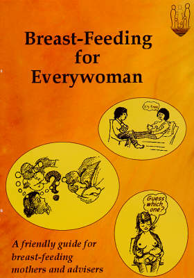 Breast-Feeding for Everywoman: A Friendly Guide for Breast-Feeding Mothers and Advisers (Paperback)