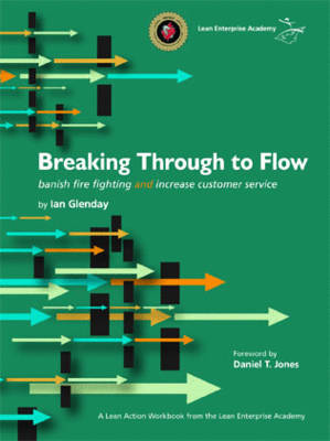 Breaking Through to Flow: Banish Firefighting and Produce to Customer Demand (Spiral bound)