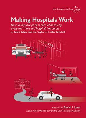 Making Hospitals Work: How to Improve Patient Care While Saving Everyone's Time and Hospitals' Resources (Spiral bound)