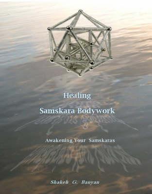 Healing Samskara Bodywork: A Guide to Your Samskaras (Paperback)