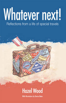 Whatever Next!: Reflections from a Life of Special Travels (Paperback)