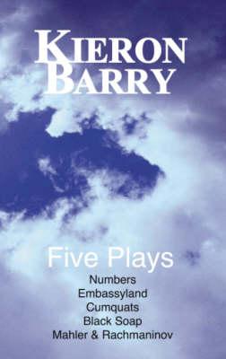 Five Plays: Numbers, Embassyland, Cumquats, Black Soap, Marhler and Rachmaninov (Paperback)
