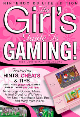 The Girls Guide to Gaming Nintendo DSI - Nintendo DS Edition: v. 1 (Paperback)