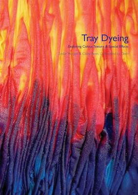 Tray Dyeing: Exploring Colour, Texture and Special Effects (Paperback)