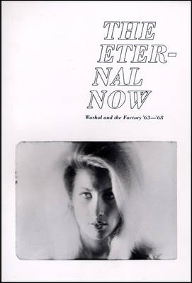 The Eternal Now Warhol and the Factory '63 - 68 (Paperback)