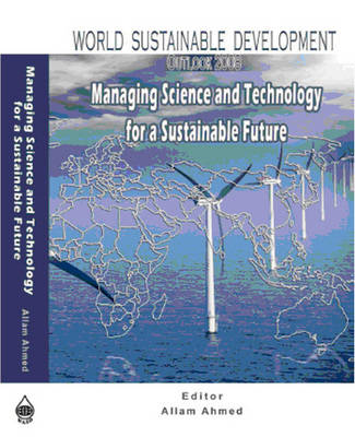 World Sustainable Development Outlook 2008: Managing Science and Technology for a Sustainable Future - World Sustainable Development Outlook (Hardback)