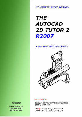 The AutoCAD 2D Tutor 2 Release 2007 Self Teaching Package