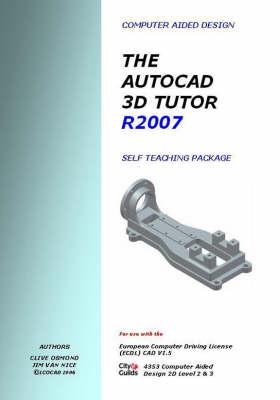 AutoCAD 3D Design Tutor Release 2007 Self Teaching Package