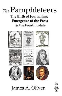 The Pamphleteers: The Birth of Journalism, Emergence of the Press & the Fourth Estate (Paperback)