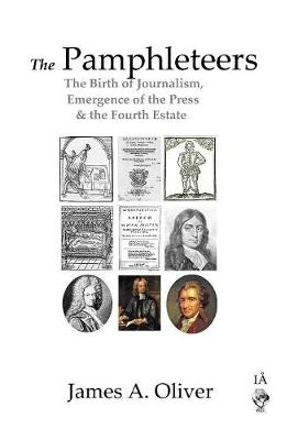 The Pamphleteers: The Birth of Journalism, Emergence of the Press & the Fourth Estate (Hardback)