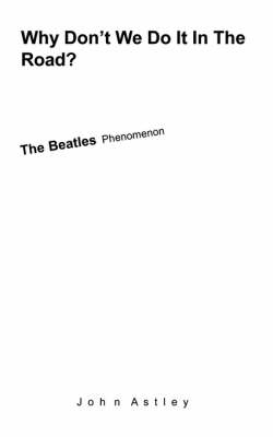 """Why Don't We Do It In The Road?: The """"Beatles"""" Phenomenon (Paperback)"""