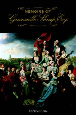 Memoirs of Granville Sharp, ESQ (Hardback)
