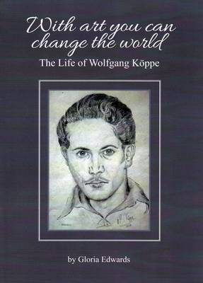 With Art You Can Change the World: The Life of Wolfgang Koeppe (Paperback)