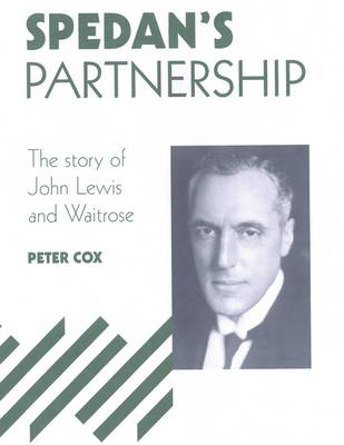 Spedan's Partnership: The Story of John Lewis and Waitrose (Hardback)