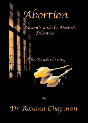 Abortion - The Patient's and the Doctor's Dilemma: The Rosebud Story (Paperback)