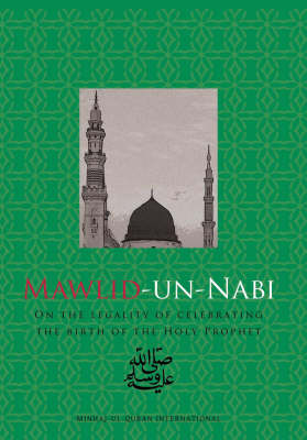 Mawlid-un-Nabi: Pt. 1: On the Legality of Celebrating the Birth of the Holy Prophet (PHUH) (Paperback)