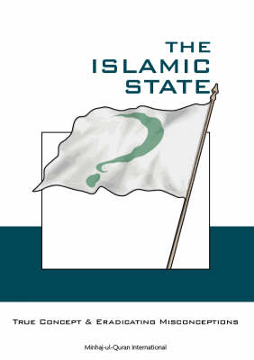 The Islamic State: True Concept and Eradicating Misconceptions (Khilafah) (Paperback)