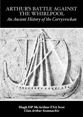 Arthur's Battle Against the Whirlpool: An Ancient History of the Corryvreckan (Paperback)