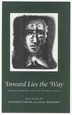 Inward Lies the Way: German Thought and the Nature of Mind - Temenos Academy Papers No.26 (Paperback)