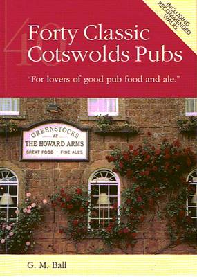 Forty Classic Cotswolds Pubs: For Lovers of Good Pub Food and Ale (Hardback)