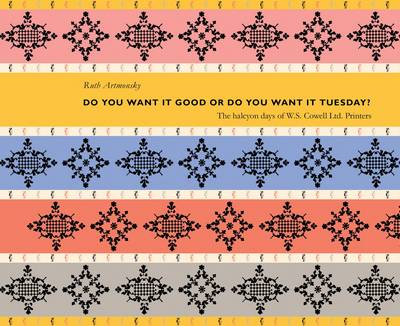 Do You Want it Good or Do You Want it Tuesday?: The Halcyon Days of W.S.Cowell Ltd. Printers (Paperback)