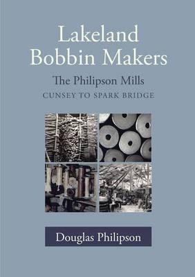 Lakeland Bobbin Makers: The Philipson Mills - Cunsey to Spark Bridge (Paperback)