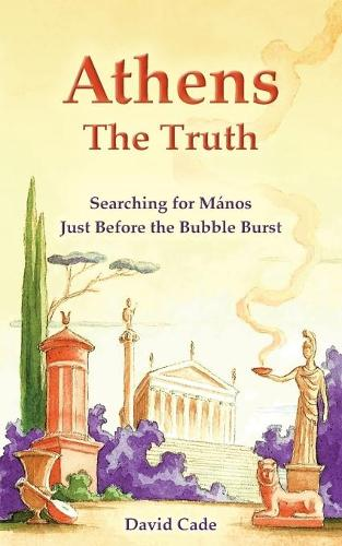 Athens - The Truth: Searching for Manos, Just Before the Bubble Burst (Paperback)