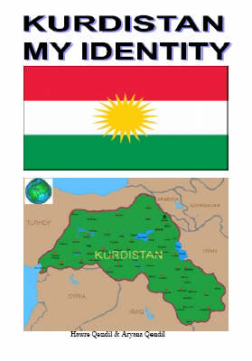 Kurdistan My Identity: Summary of the Truth for Awakening Mankind's Consciousness - A Drop of Truth into the Lake of Ignorance (Paperback)