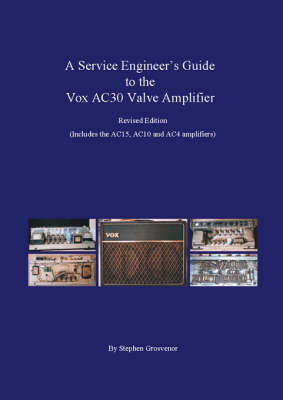 A Service Engineer's Guide to the Vox AC30 Valve Amplifier: Includes the AC15, AC10 and AC4 amplifiers (Paperback)