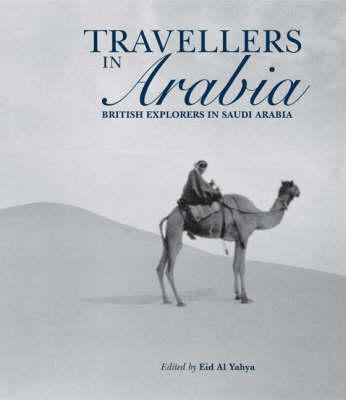 Travellers in Arabia: British Explorers in Saudi Arabia (Hardback)