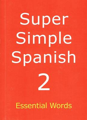 Super Simple Spanish: Book 2: Essential Words (Paperback)